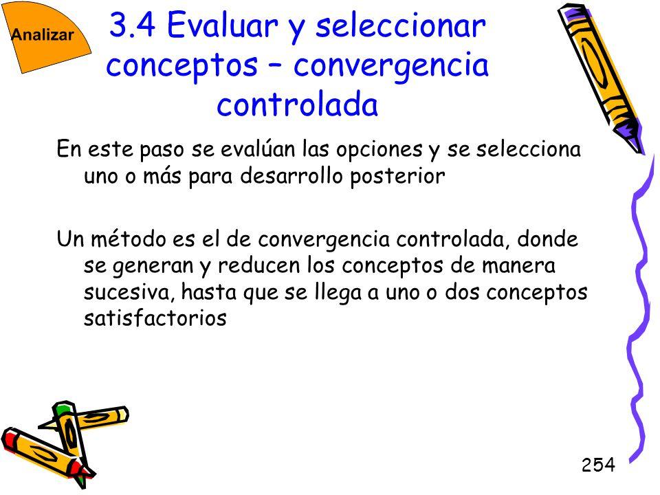254 3.4 Evaluar y seleccionar conceptos – convergencia controlada En este paso se evalúan las opciones y se selecciona uno o más para desarrollo poste