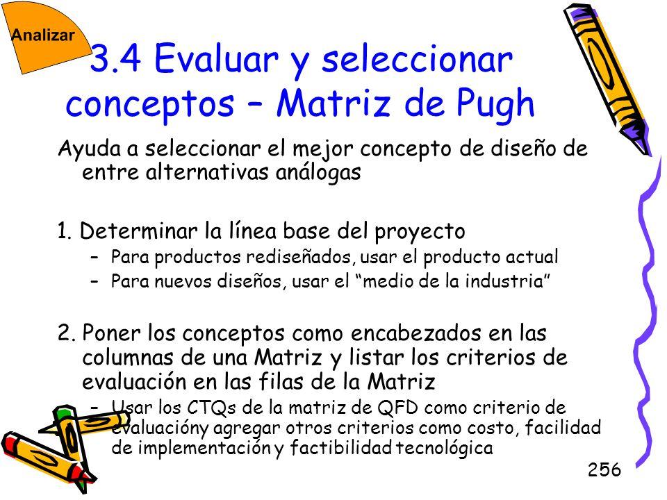 256 3.4 Evaluar y seleccionar conceptos – Matriz de Pugh Ayuda a seleccionar el mejor concepto de diseño de entre alternativas análogas 1. Determinar