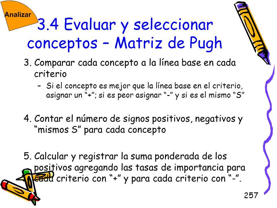 257 3.4 Evaluar y seleccionar conceptos – Matriz de Pugh 3. Comparar cada concepto a la línea base en cada criterio –Si el concepto es mejor que la lí