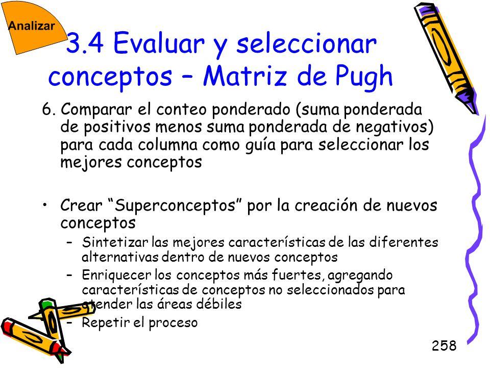 258 3.4 Evaluar y seleccionar conceptos – Matriz de Pugh 6. Comparar el conteo ponderado (suma ponderada de positivos menos suma ponderada de negativo
