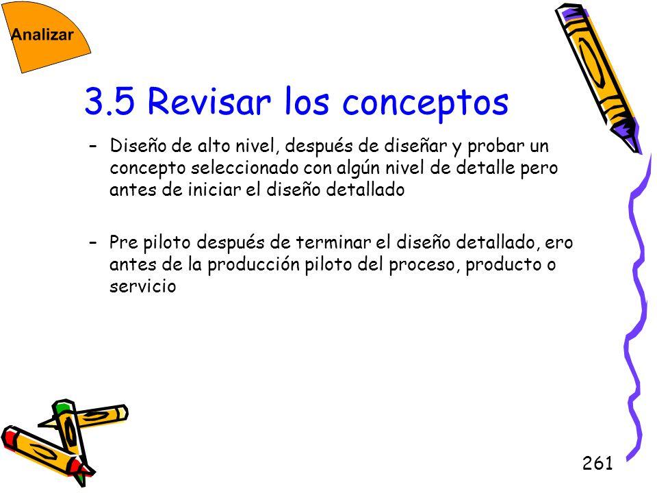 261 3.5 Revisar los conceptos –Diseño de alto nivel, después de diseñar y probar un concepto seleccionado con algún nivel de detalle pero antes de ini