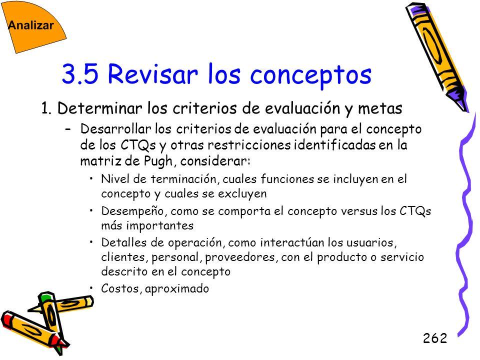 262 3.5 Revisar los conceptos 1. Determinar los criterios de evaluación y metas –Desarrollar los criterios de evaluación para el concepto de los CTQs