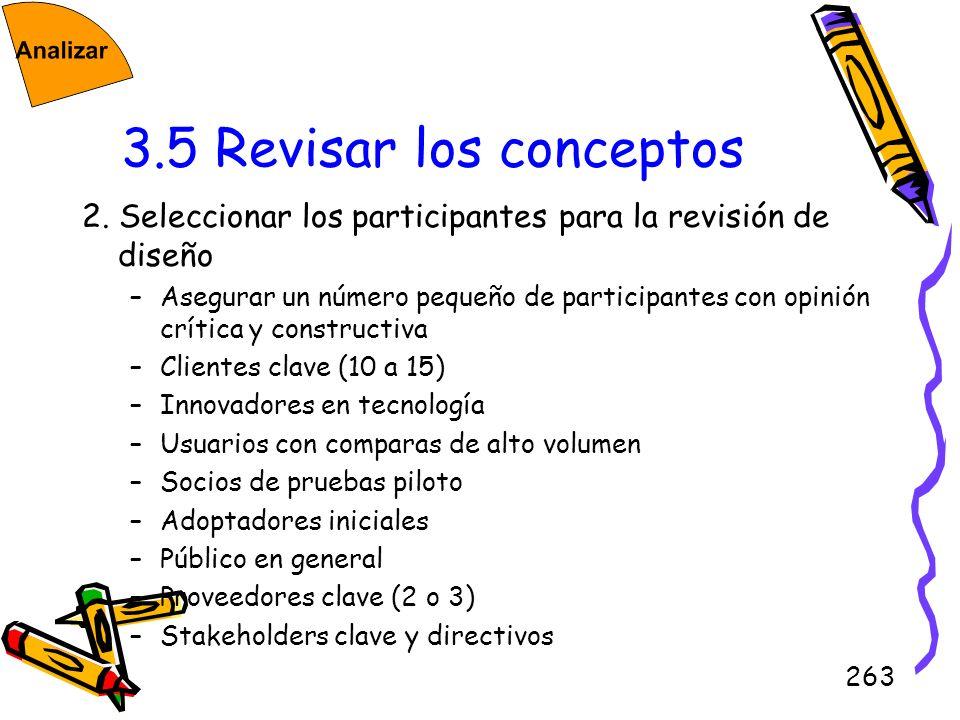 263 3.5 Revisar los conceptos 2. Seleccionar los participantes para la revisión de diseño –Asegurar un número pequeño de participantes con opinión crí