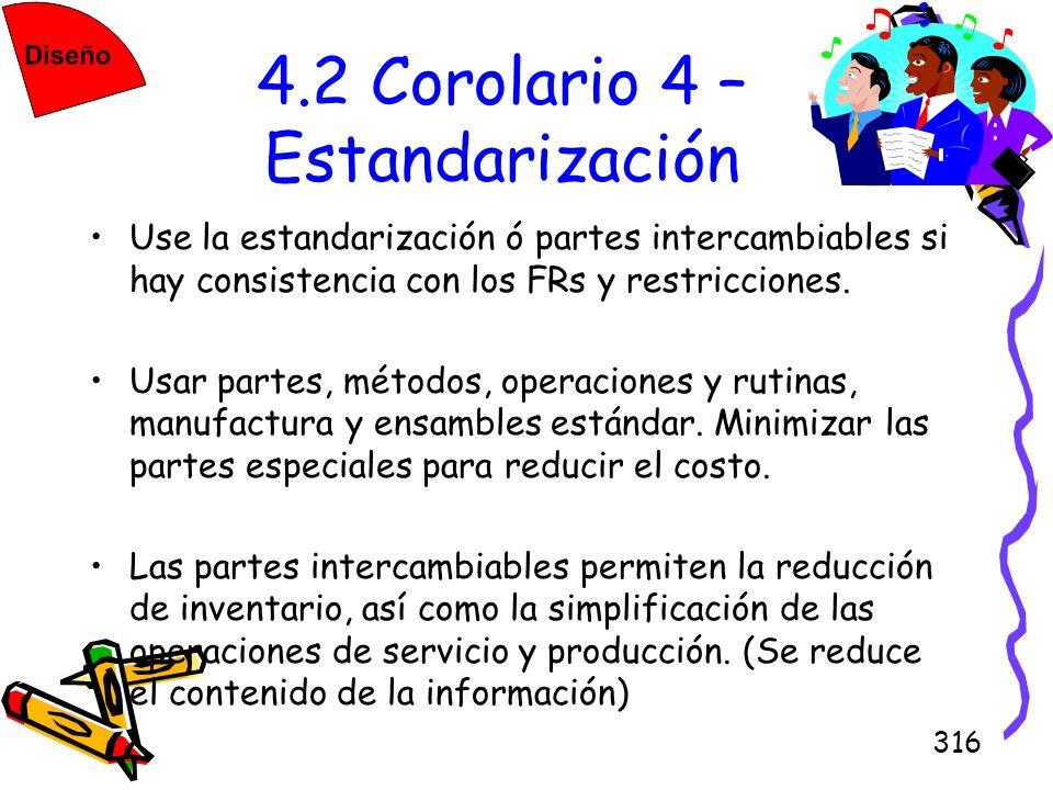 316 4.2 Corolario 4 – Estandarización Use la estandarización ó partes intercambiables si hay consistencia con los FRs y restricciones. Usar partes, mé
