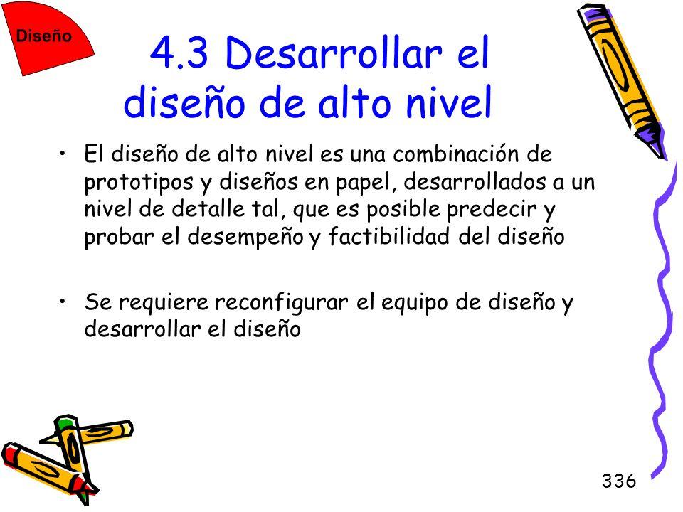 336 4.3 Desarrollar el diseño de alto nivel El diseño de alto nivel es una combinación de prototipos y diseños en papel, desarrollados a un nivel de d
