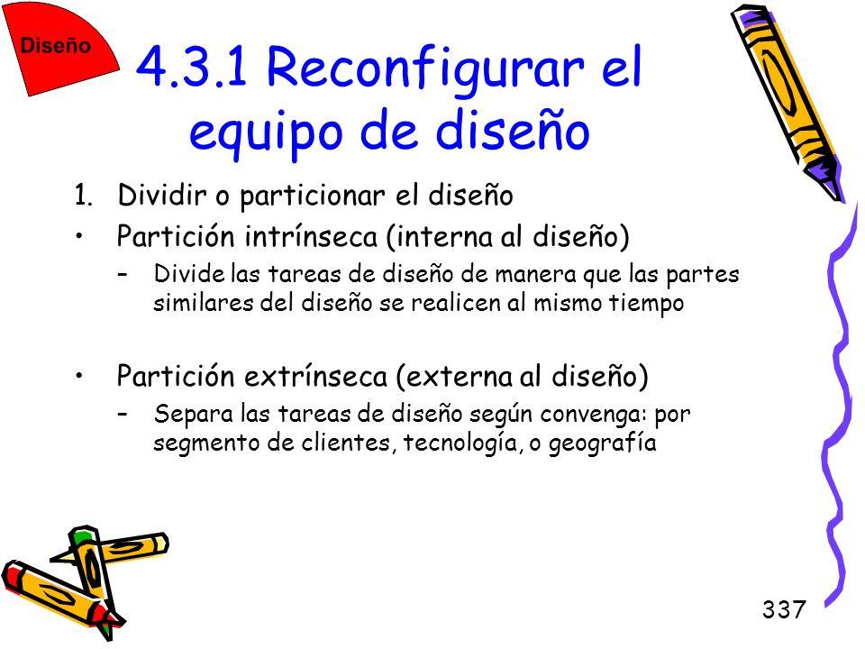 337 4.3.1 Reconfigurar el equipo de diseño 1.Dividir o particionar el diseño Partición intrínseca (interna al diseño) –Divide las tareas de diseño de