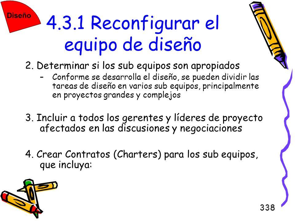 338 4.3.1 Reconfigurar el equipo de diseño 2. Determinar si los sub equipos son apropiados –Conforme se desarrolla el diseño, se pueden dividir las ta