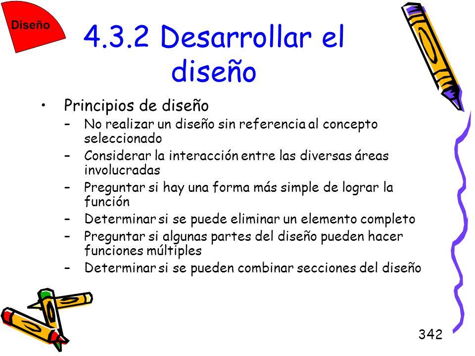 342 4.3.2 Desarrollar el diseño Principios de diseño –No realizar un diseño sin referencia al concepto seleccionado –Considerar la interacción entre l