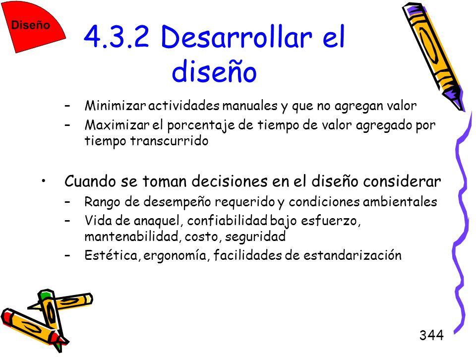 344 4.3.2 Desarrollar el diseño –Minimizar actividades manuales y que no agregan valor –Maximizar el porcentaje de tiempo de valor agregado por tiempo