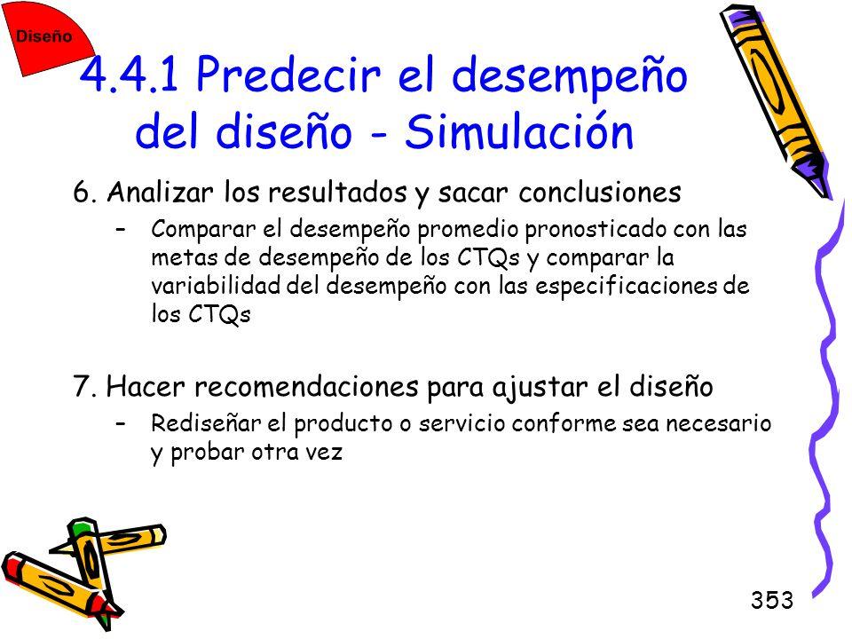 353 4.4.1 Predecir el desempeño del diseño - Simulación 6. Analizar los resultados y sacar conclusiones –Comparar el desempeño promedio pronosticado c
