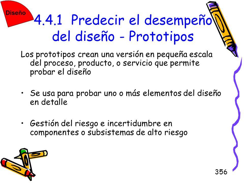 356 4.4.1 Predecir el desempeño del diseño - Prototipos Los prototipos crean una versión en pequeña escala del proceso, producto, o servicio que permi