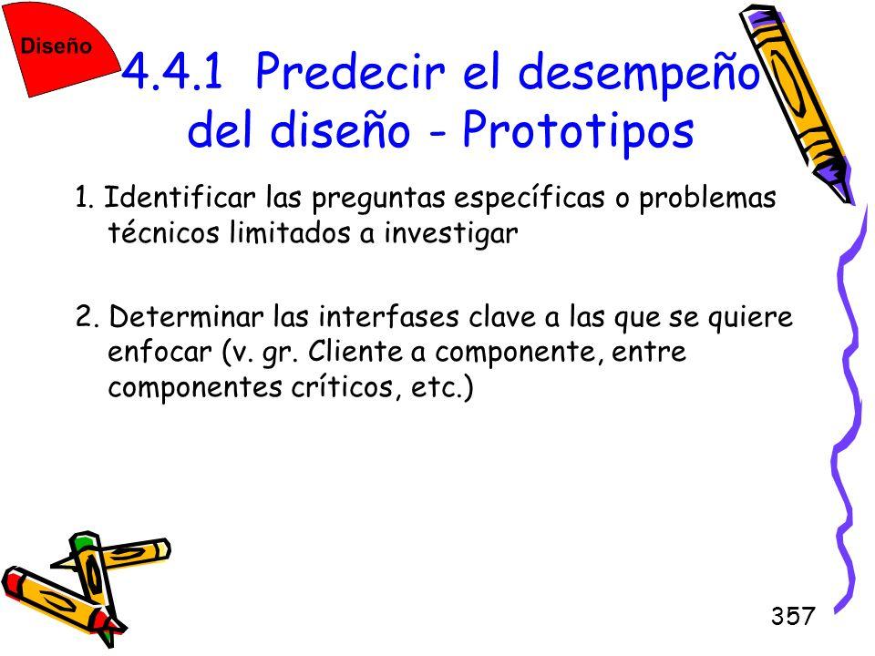 357 4.4.1 Predecir el desempeño del diseño - Prototipos 1. Identificar las preguntas específicas o problemas técnicos limitados a investigar 2. Determ