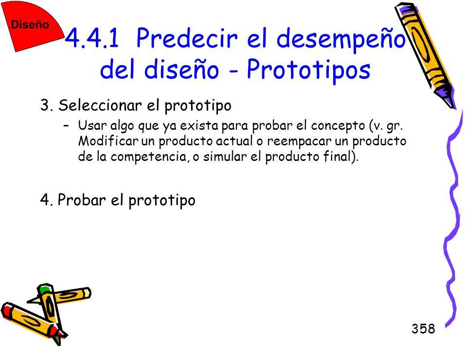 358 4.4.1 Predecir el desempeño del diseño - Prototipos 3. Seleccionar el prototipo –Usar algo que ya exista para probar el concepto (v. gr. Modificar
