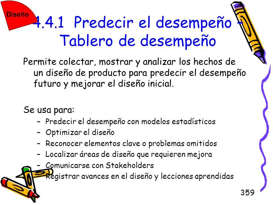 359 4.4.1 Predecir el desempeño – Tablero de desempeño Permite colectar, mostrar y analizar los hechos de un diseño de producto para predecir el desem