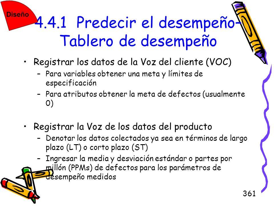 361 4.4.1 Predecir el desempeño– Tablero de desempeño Registrar los datos de la Voz del cliente (VOC) –Para variables obtener una meta y límites de es