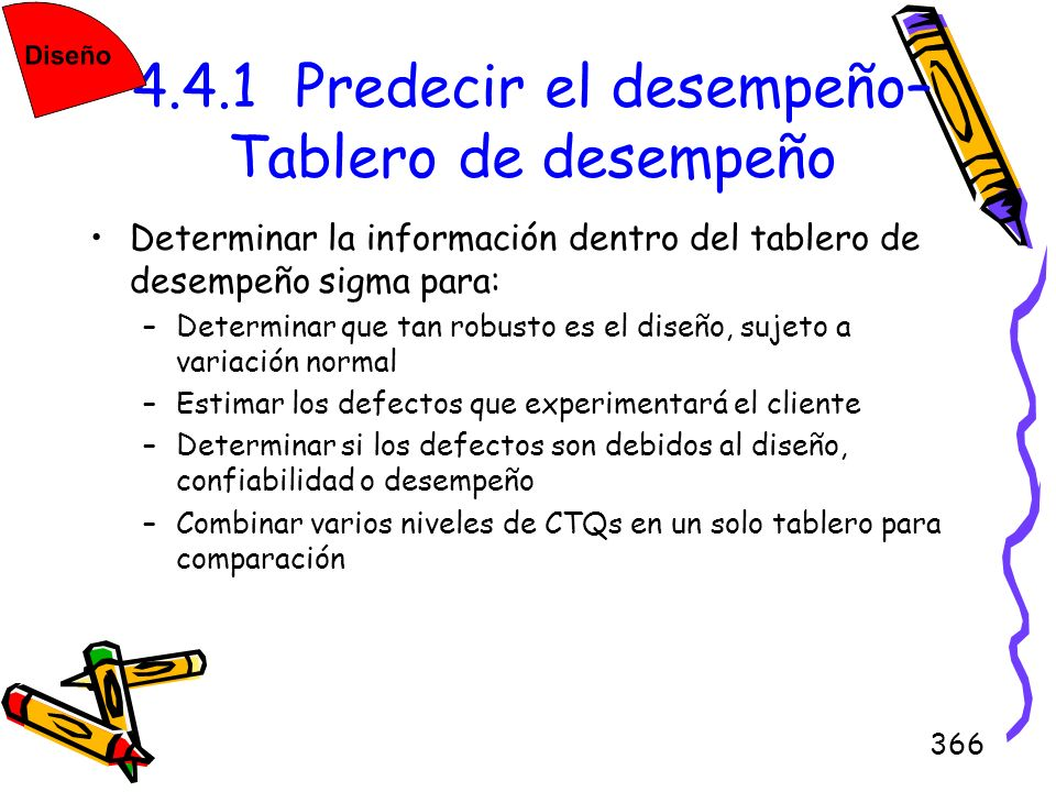 366 4.4.1 Predecir el desempeño– Tablero de desempeño Determinar la información dentro del tablero de desempeño sigma para: –Determinar que tan robust