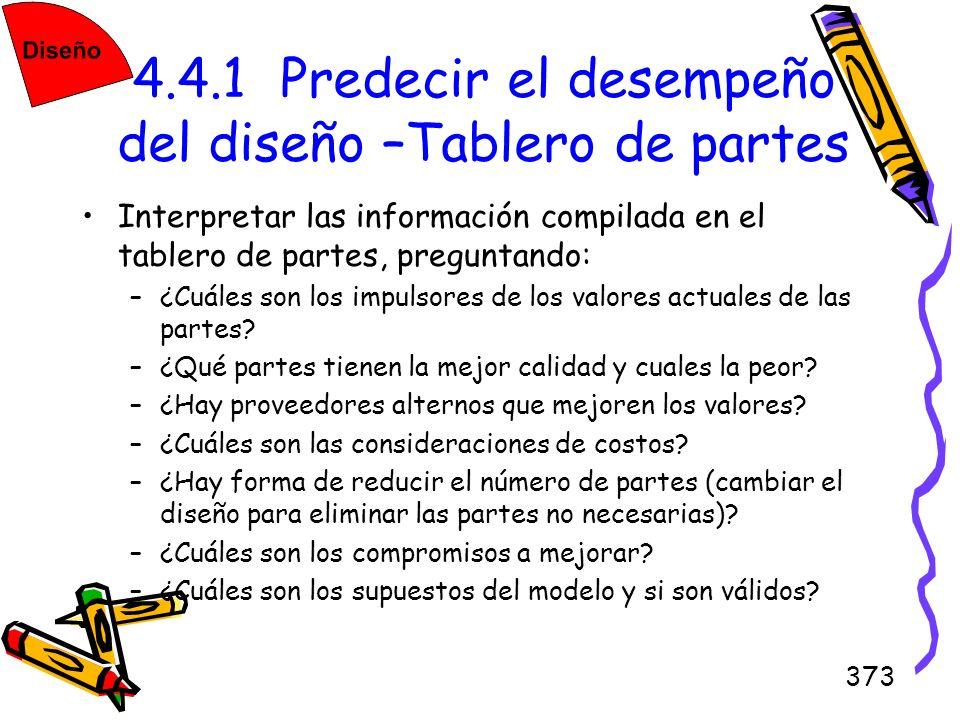 373 4.4.1 Predecir el desempeño del diseño –Tablero de partes Interpretar las información compilada en el tablero de partes, preguntando: –¿Cuáles son