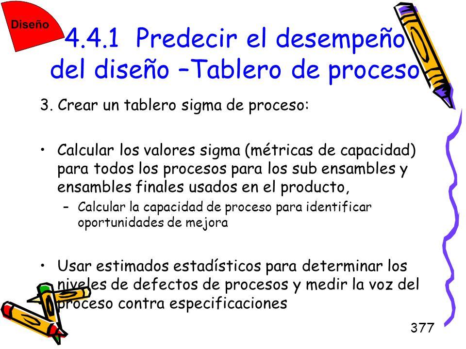 377 4.4.1 Predecir el desempeño del diseño –Tablero de proceso 3. Crear un tablero sigma de proceso: Calcular los valores sigma (métricas de capacidad