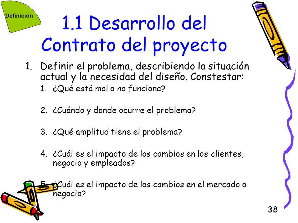 38 1.1 Desarrollo del Contrato del proyecto 1.Definir el problema, describiendo la situación actual y la necesidad del diseño. Constestar: 1.¿Qué está