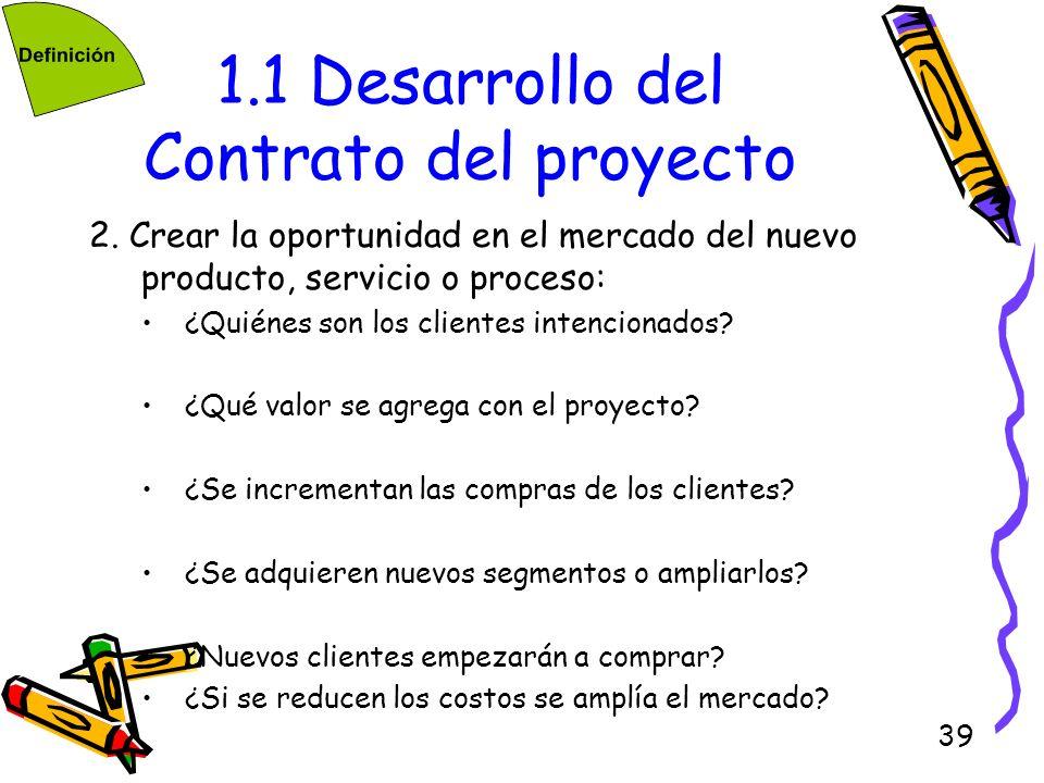 39 1.1 Desarrollo del Contrato del proyecto 2. Crear la oportunidad en el mercado del nuevo producto, servicio o proceso: ¿Quiénes son los clientes in