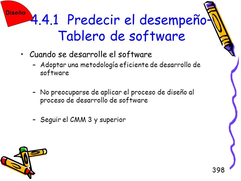 398 4.4.1 Predecir el desempeño– Tablero de software Cuando se desarrolle el software –Adoptar una metodología eficiente de desarrollo de software –No