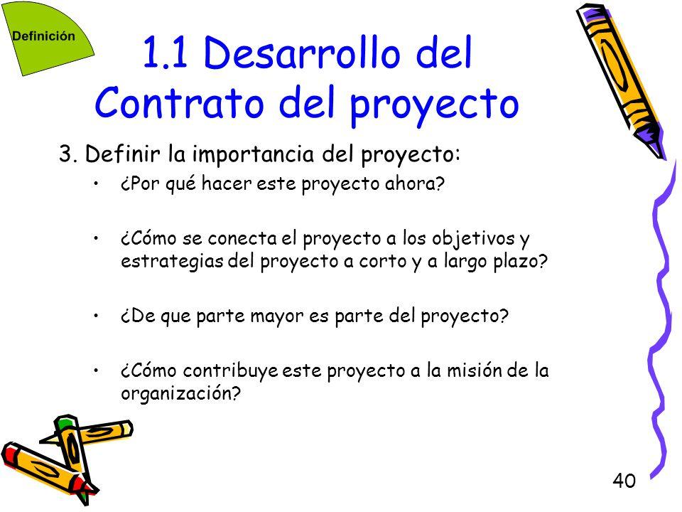 40 1.1 Desarrollo del Contrato del proyecto 3. Definir la importancia del proyecto: ¿Por qué hacer este proyecto ahora? ¿Cómo se conecta el proyecto a