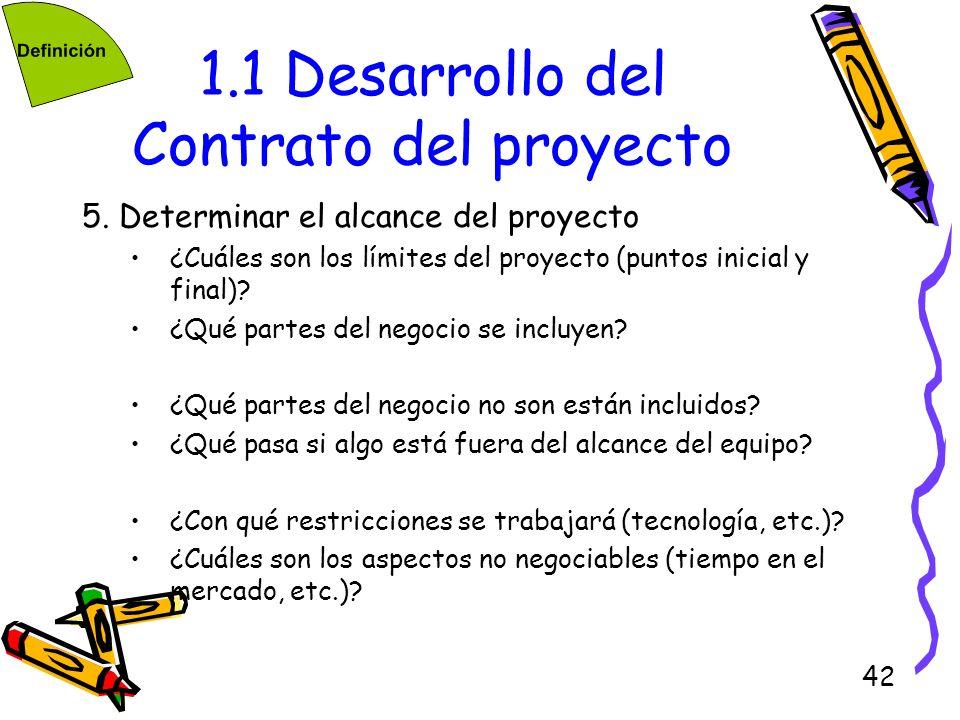 42 1.1 Desarrollo del Contrato del proyecto 5. Determinar el alcance del proyecto ¿Cuáles son los límites del proyecto (puntos inicial y final)? ¿Qué