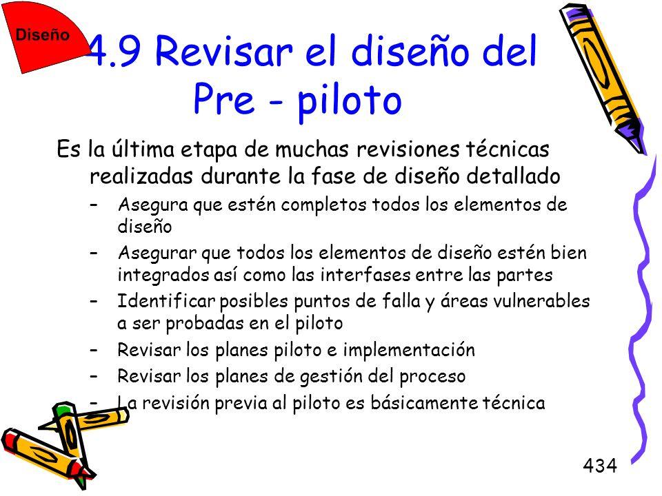 434 4.9 Revisar el diseño del Pre - piloto Es la última etapa de muchas revisiones técnicas realizadas durante la fase de diseño detallado –Asegura qu