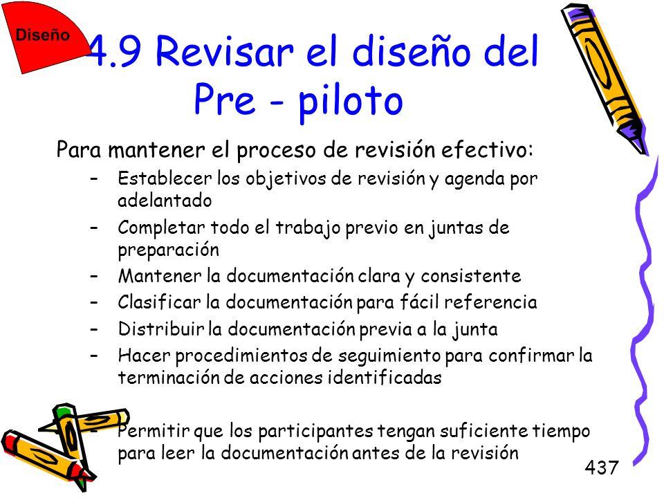 437 4.9 Revisar el diseño del Pre - piloto Para mantener el proceso de revisión efectivo: –Establecer los objetivos de revisión y agenda por adelantad