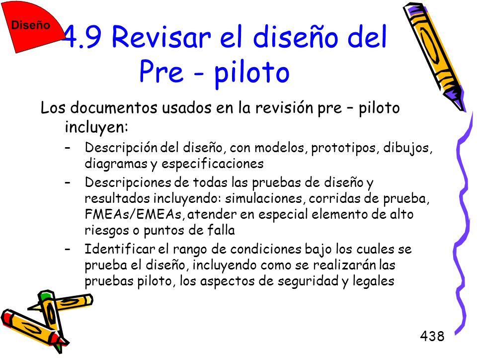 438 4.9 Revisar el diseño del Pre - piloto Los documentos usados en la revisión pre – piloto incluyen: –Descripción del diseño, con modelos, prototipo