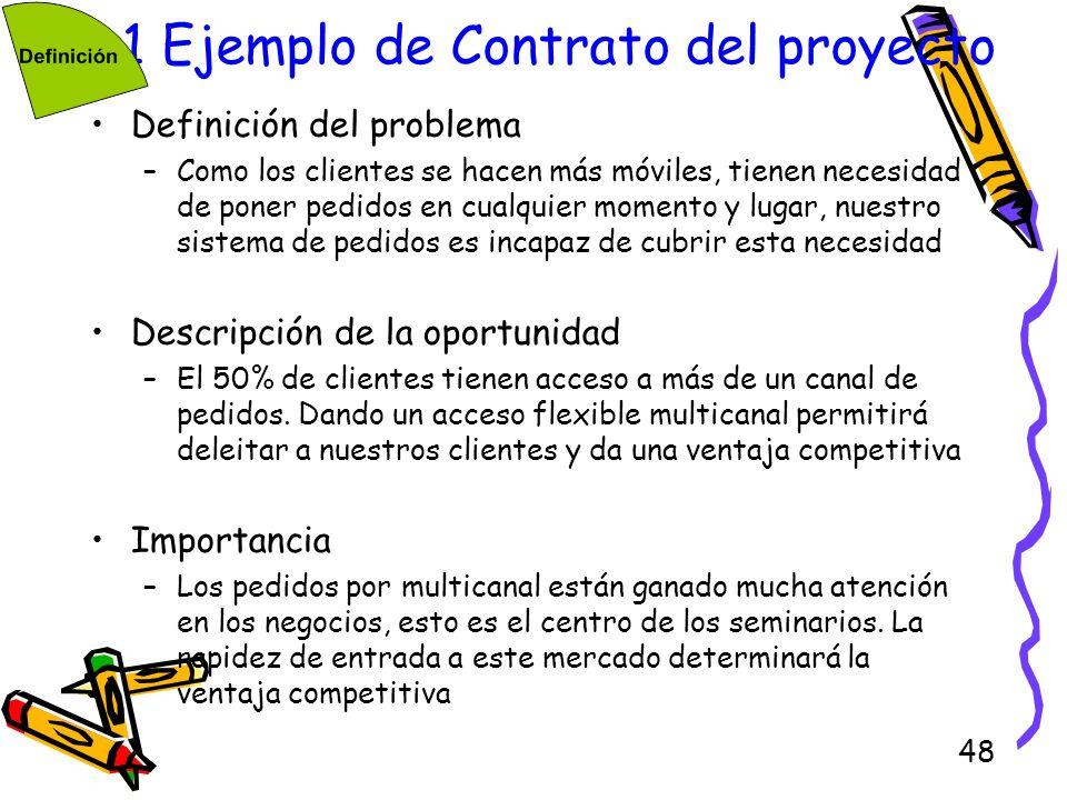 48 1.1 Ejemplo de Contrato del proyecto Definición del problema –Como los clientes se hacen más móviles, tienen necesidad de poner pedidos en cualquie