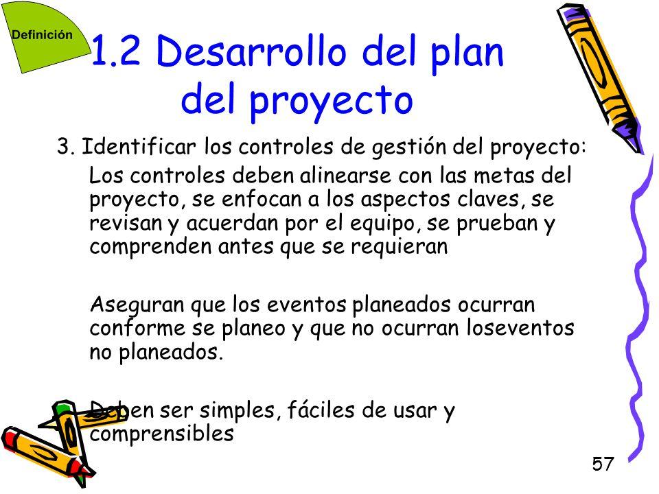 57 1.2 Desarrollo del plan del proyecto 3. Identificar los controles de gestión del proyecto: Los controles deben alinearse con las metas del proyecto