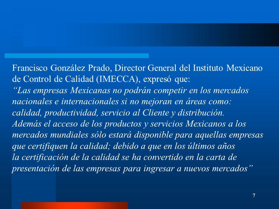 7 Francisco González Prado, Director General del Instituto Mexicano de Control de Calidad (IMECCA), expresó que: Las empresas Mexicanas no podrán comp