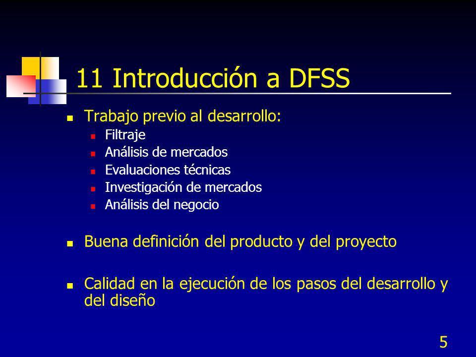 5 11 Introducción a DFSS Trabajo previo al desarrollo: Filtraje Análisis de mercados Evaluaciones técnicas Investigación de mercados Análisis del nego