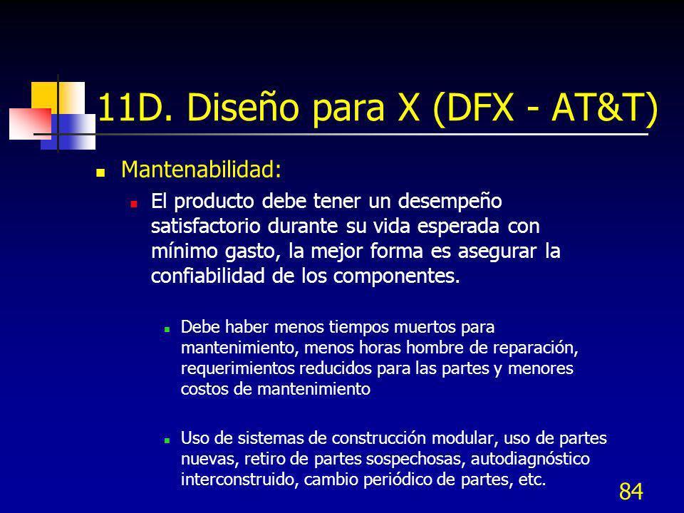 84 11D. Diseño para X (DFX - AT&T) Mantenabilidad: El producto debe tener un desempeño satisfactorio durante su vida esperada con mínimo gasto, la mej