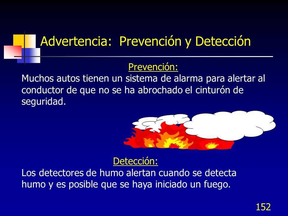 152 Advertencia: Prevención y Detección Prevención: Muchos autos tienen un sistema de alarma para alertar al conductor de que no se ha abrochado el ci