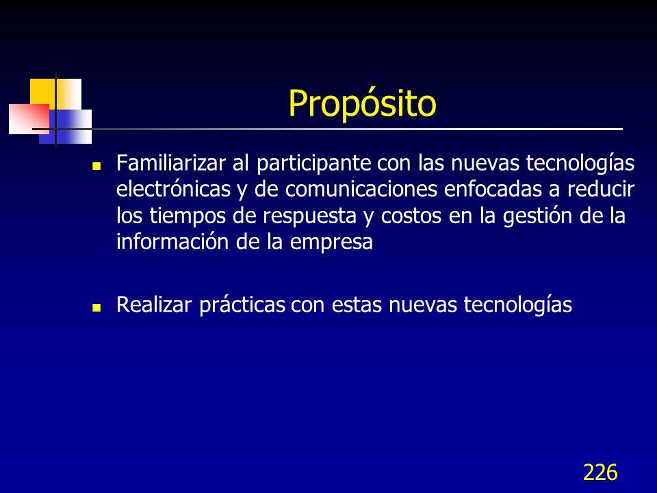226 Propósito Familiarizar al participante con las nuevas tecnologías electrónicas y de comunicaciones enfocadas a reducir los tiempos de respuesta y
