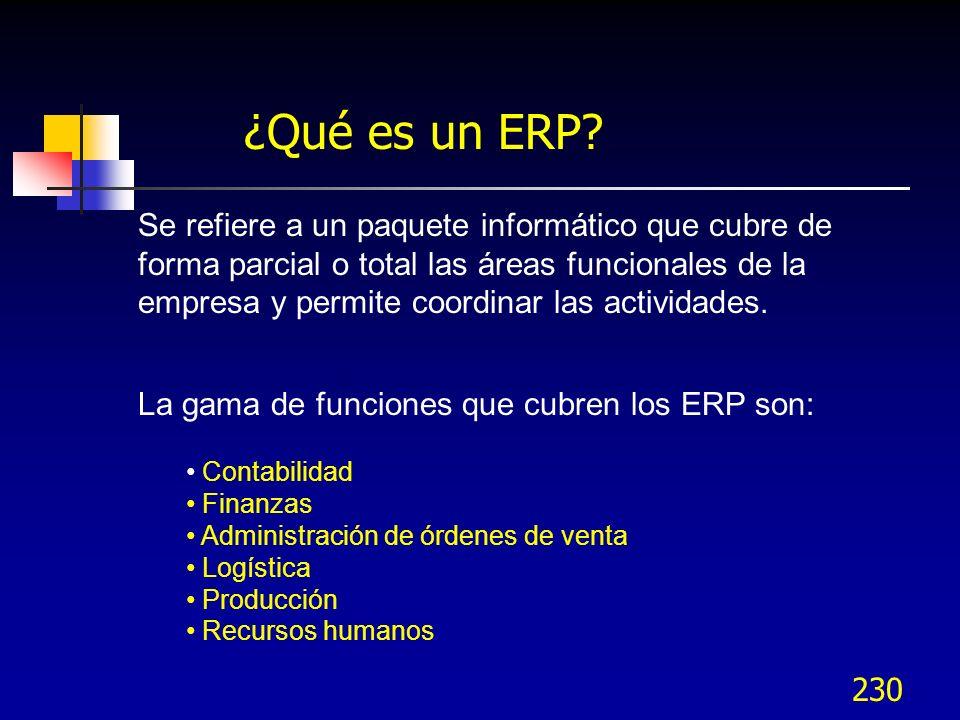230 ¿Qué es un ERP? Se refiere a un paquete informático que cubre de forma parcial o total las áreas funcionales de la empresa y permite coordinar las