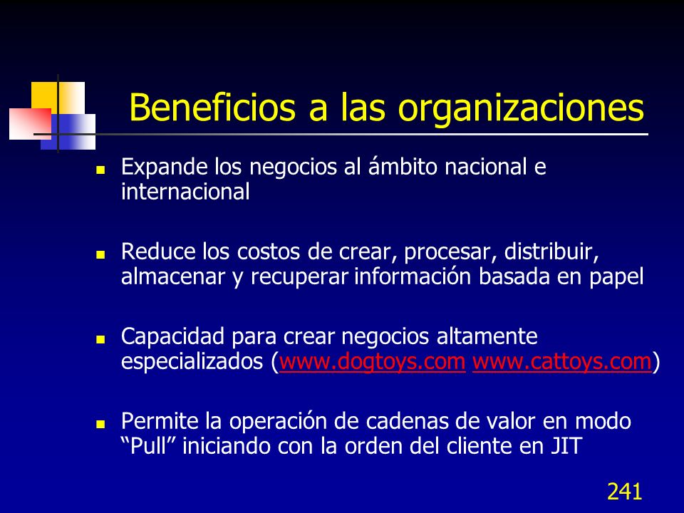 241 Beneficios a las organizaciones Expande los negocios al ámbito nacional e internacional Reduce los costos de crear, procesar, distribuir, almacena