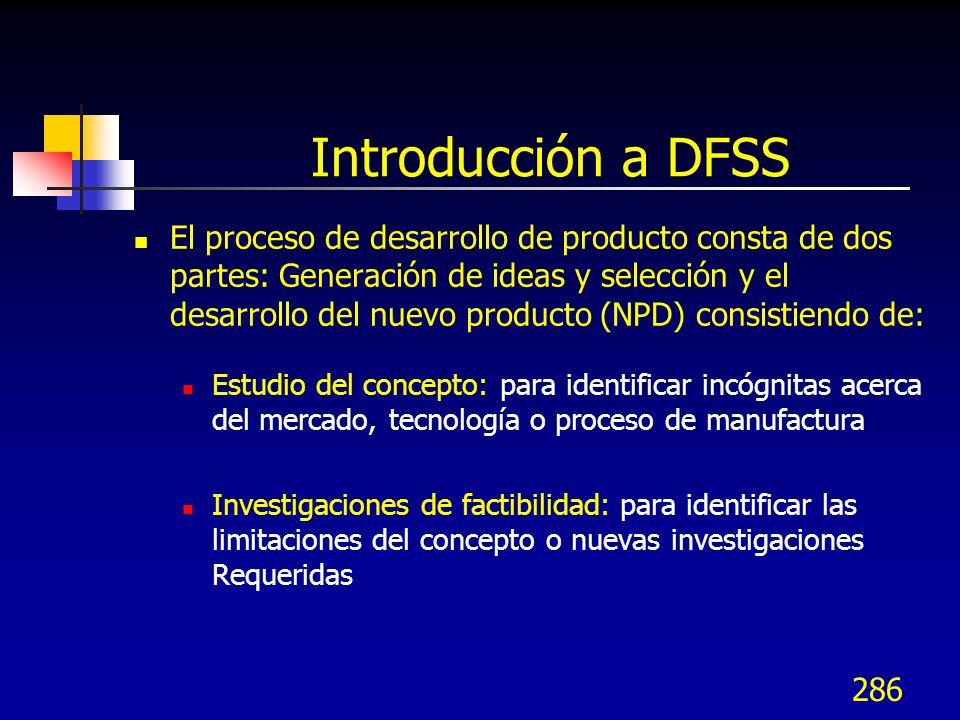 286 Introducción a DFSS El proceso de desarrollo de producto consta de dos partes: Generación de ideas y selección y el desarrollo del nuevo producto