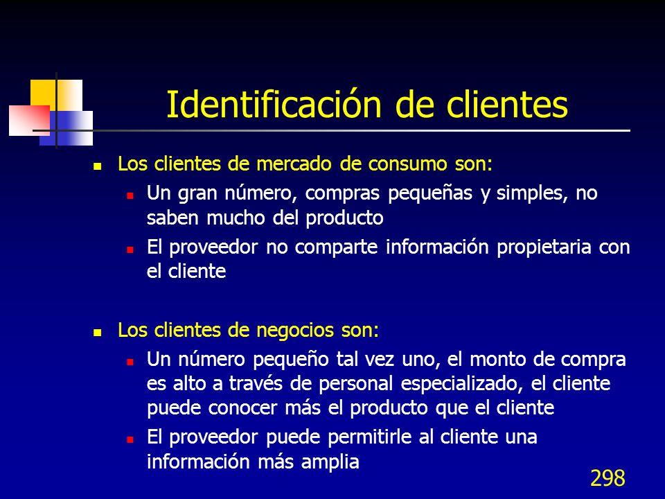 298 Identificación de clientes Los clientes de mercado de consumo son: Un gran número, compras pequeñas y simples, no saben mucho del producto El prov
