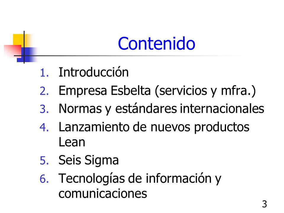 3 Contenido 1. Introducción 2. Empresa Esbelta (servicios y mfra.) 3. Normas y estándares internacionales 4. Lanzamiento de nuevos productos Lean 5. S