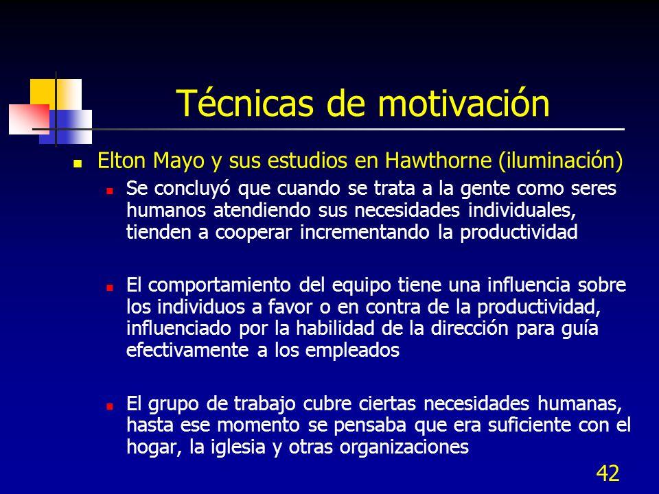 42 Técnicas de motivación Elton Mayo y sus estudios en Hawthorne (iluminación) Se concluyó que cuando se trata a la gente como seres humanos atendiend