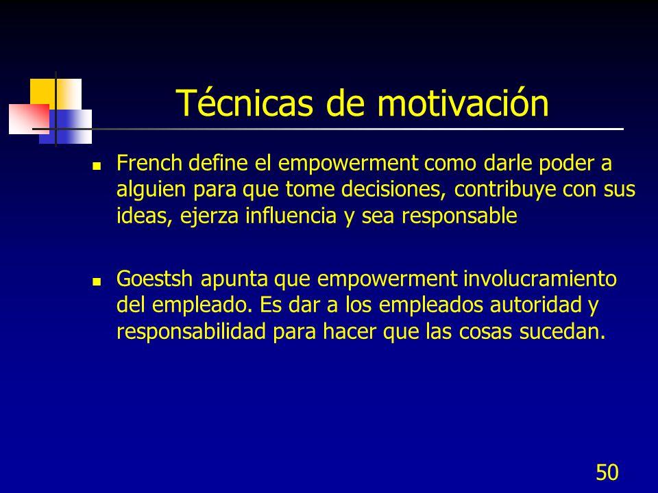 50 Técnicas de motivación French define el empowerment como darle poder a alguien para que tome decisiones, contribuye con sus ideas, ejerza influenci