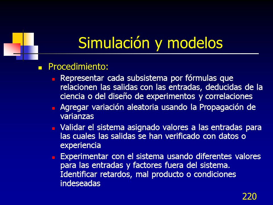 220 Simulación y modelos Procedimiento: Representar cada subsistema por fórmulas que relacionen las salidas con las entradas, deducidas de la ciencia