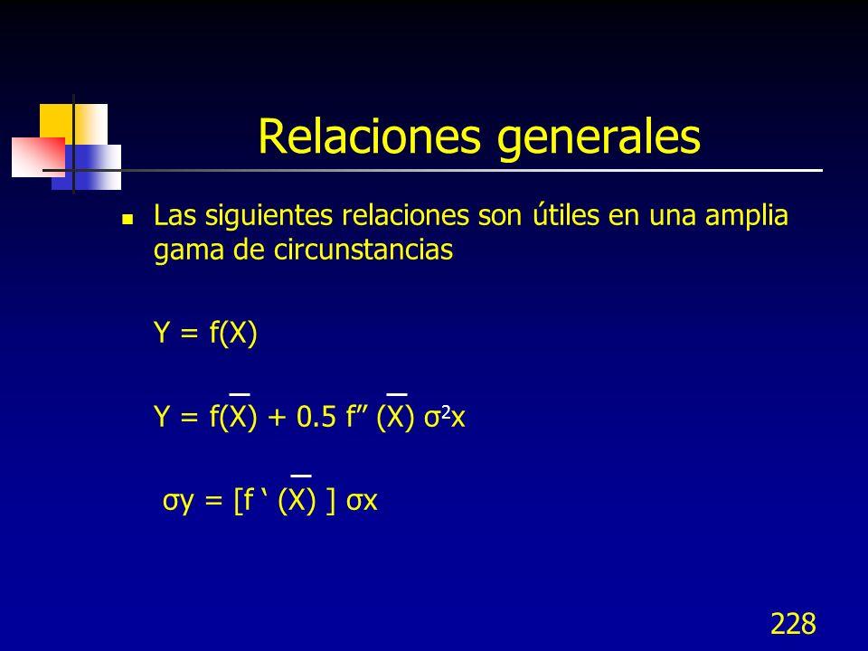 228 Relaciones generales Las siguientes relaciones son útiles en una amplia gama de circunstancias Y = f(X) Y = f(X) + 0.5 f (X) σ 2 x σy = [f (X) ] σ