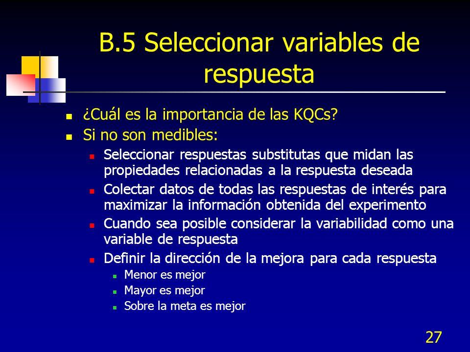 27 B.5 Seleccionar variables de respuesta ¿Cuál es la importancia de las KQCs? Si no son medibles: Seleccionar respuestas substitutas que midan las pr