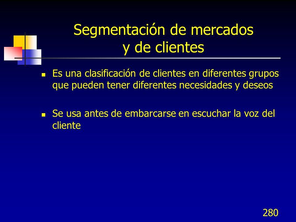 280 Segmentación de mercados y de clientes Es una clasificación de clientes en diferentes grupos que pueden tener diferentes necesidades y deseos Se u
