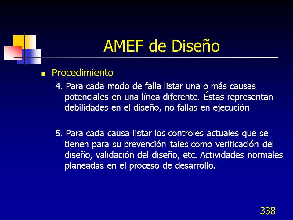 338 AMEF de Diseño Procedimiento 4. Para cada modo de falla listar una o más causas potenciales en una línea diferente. Éstas representan debilidades