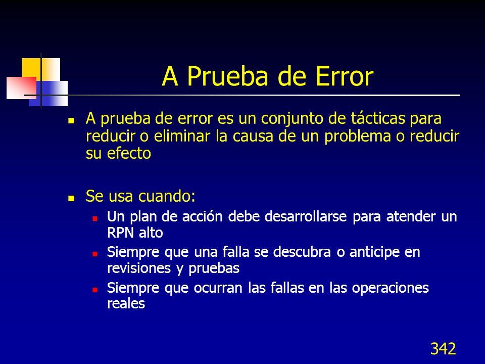 342 A Prueba de Error A prueba de error es un conjunto de tácticas para reducir o eliminar la causa de un problema o reducir su efecto Se usa cuando: